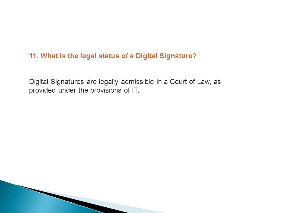 11.What is the legal status of a Digital Signature.