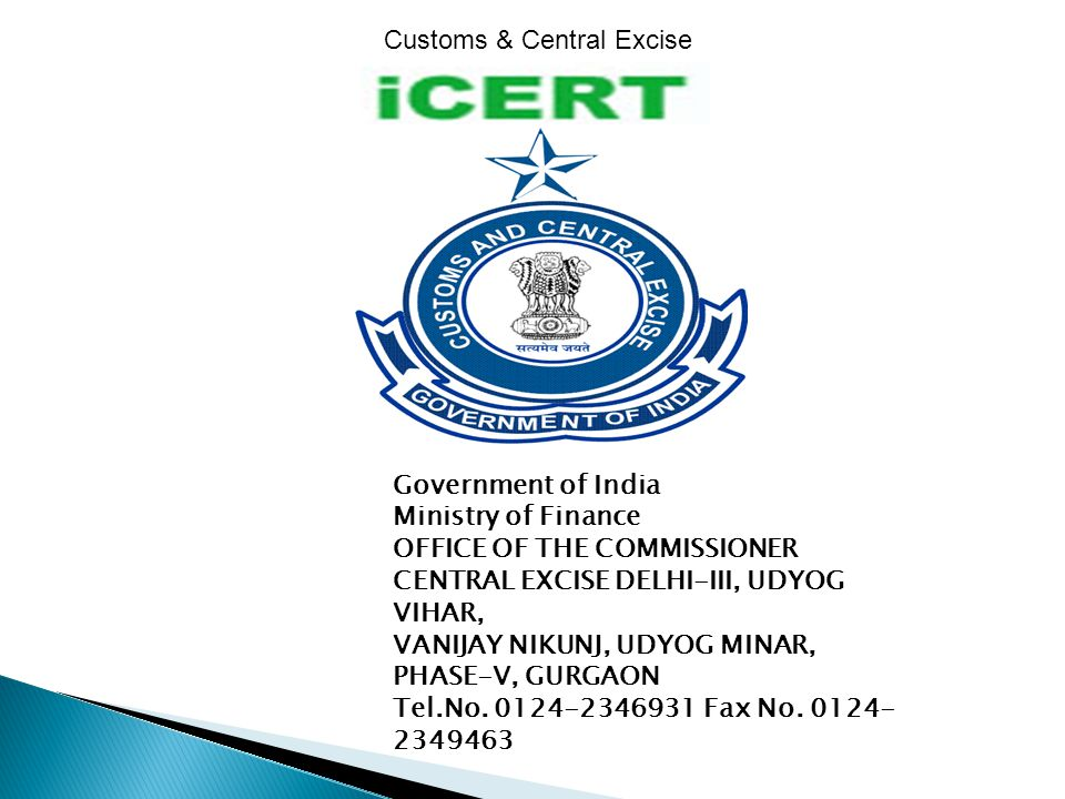 Customs & Central Excise Government of India Ministry of Finance OFFICE OF THE COMMISSIONER CENTRAL EXCISE DELHI-III, UDYOG VIHAR, VANIJAY NIKUNJ, UDYOG MINAR, PHASE-V, GURGAON Tel.No.