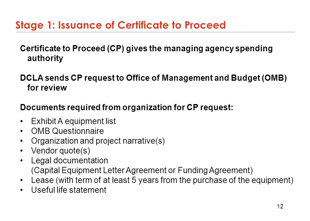 12 Stage 1: Issuance of Certificate to Proceed Certificate to Proceed (CP) gives the managing agency spending authority DCLA sends CP request to Offic