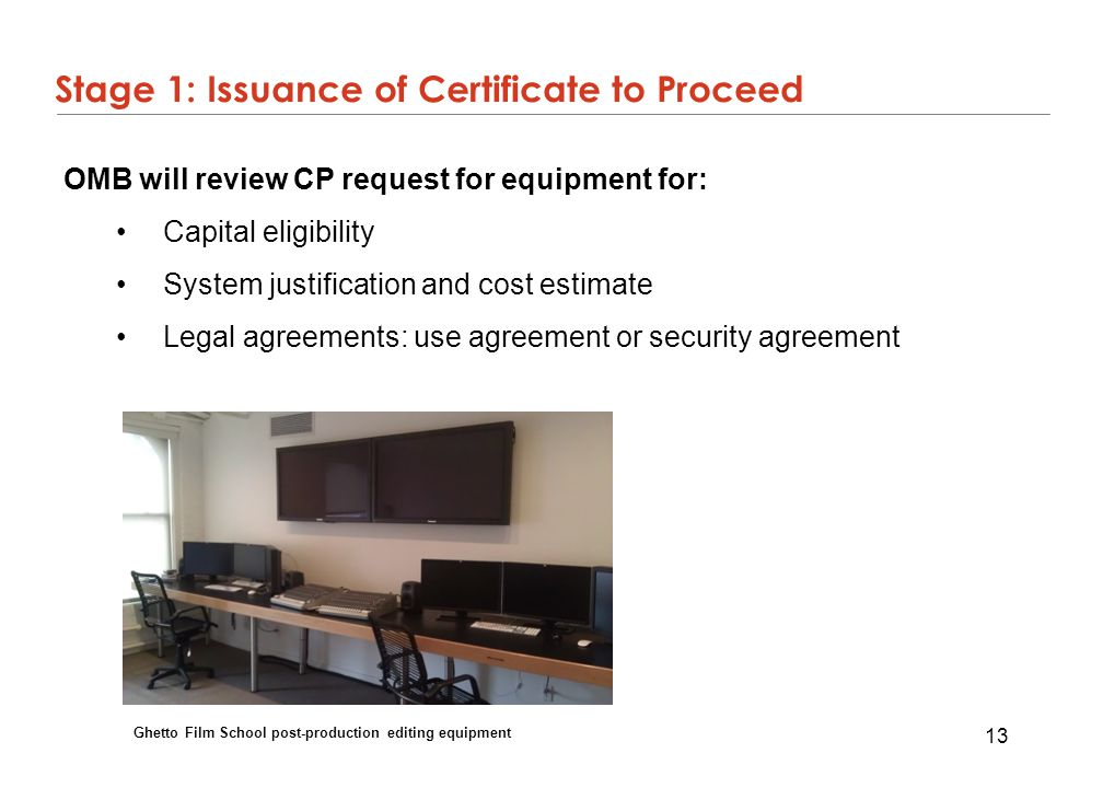 13 Stage 1: Issuance of Certificate to Proceed OMB will review CP request for equipment for: Capital eligibility System justification and cost estimat