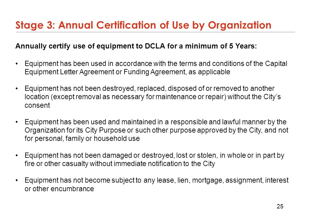 25 Annually certify use of equipment to DCLA for a minimum of 5 Years: Equipment has been used in accordance with the terms and conditions of the Capi