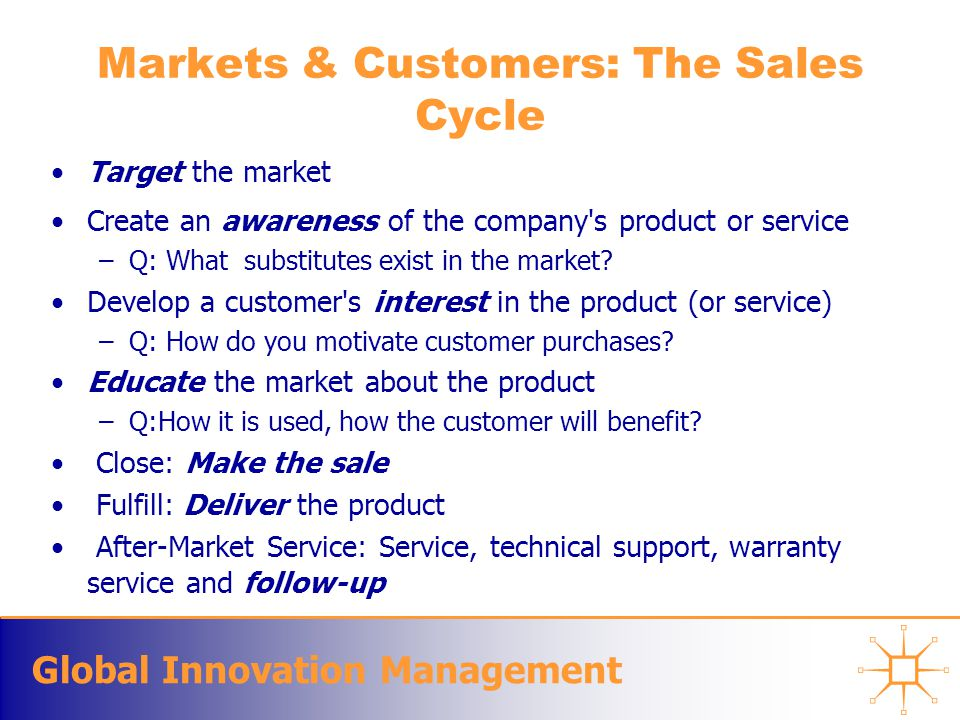 Global Innovation Management Matching Producers with Consumers Matching a buyer and a seller at a market price is complex Markets do not mystically clear at an equilibrium price under the guidance of an invisible hand...matching buyer and seller at suitable transaction terms requires specific market mechanisms Each of these mechanisms has distinct advantages