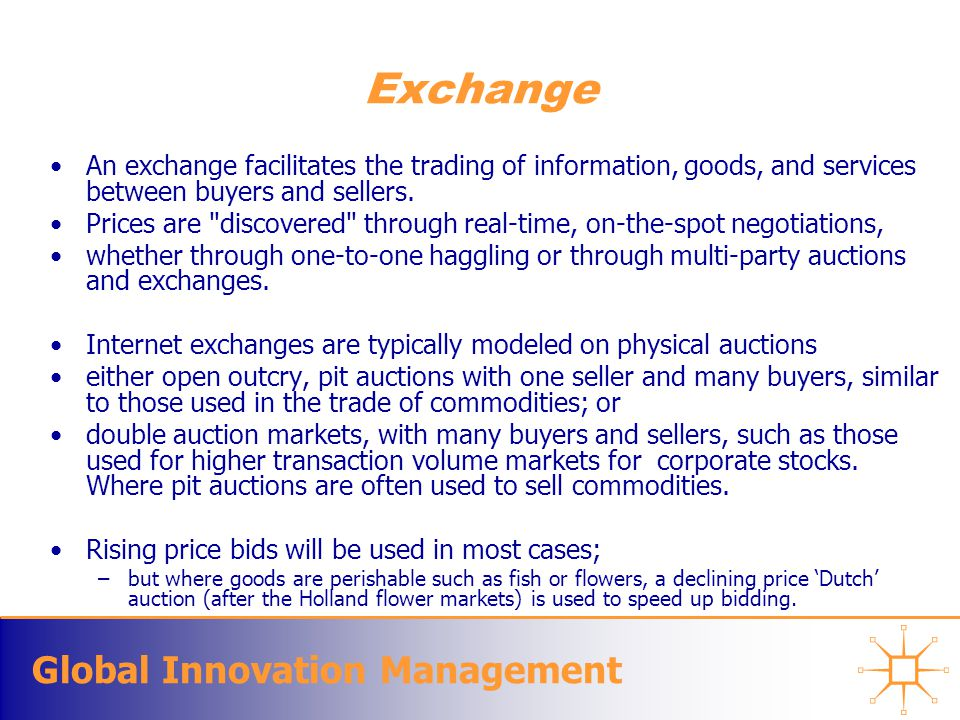 Global Innovation Management Exchange An exchange facilitates the trading of information, goods, and services between buyers and sellers. Prices are