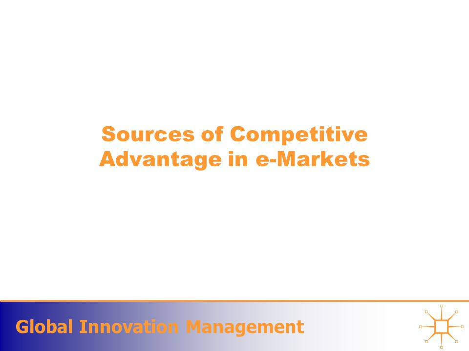 Global Innovation Management Sources of Competitive Advantage in e-Markets