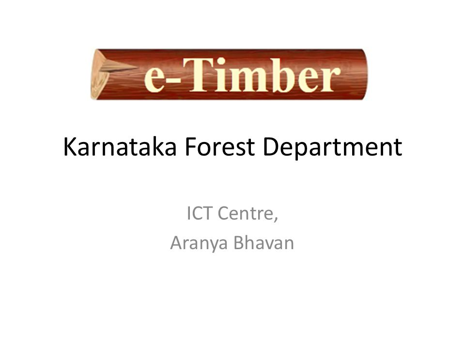 Introduction e-Timber application is developed by the ICTC for Government of Karnataka, Department of Forest, Bangalore The e-Timber application software is specifically designed for the user handling Extractions in the department and timber sales at government timber depot.