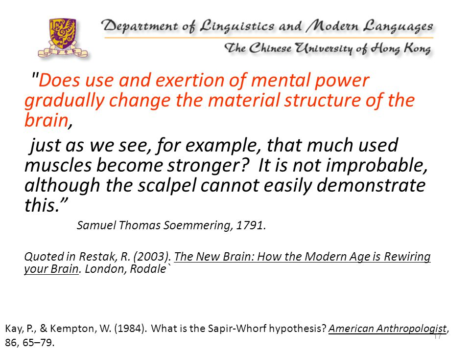 17 Does use and exertion of mental power gradually change the material structure of the brain, just as we see, for example, that much used muscles become stronger.