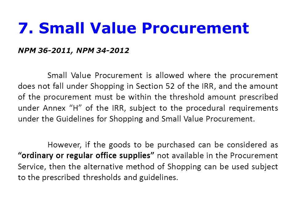 NEGOTIATED PROCUREMENT Exemption from Resort to Negotiated Procurement NPM 05-2012, NPM 14-2012 Since the general rule is public bidding, the procuring entity is not precluded from applying such method regardless of the existence of conditions warranting the use of any of the alternative methods of procurement.