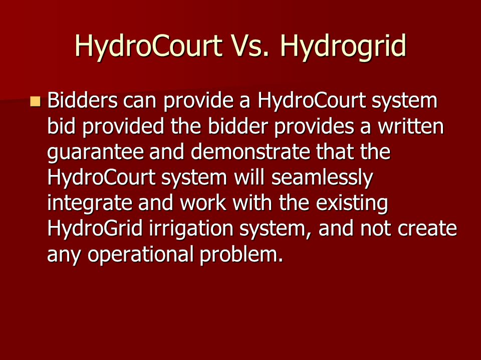 HydroCourt Vs. Hydrogrid Bidders can provide a HydroCourt system bid provided the bidder provides a written guarantee and demonstrate that the HydroCo