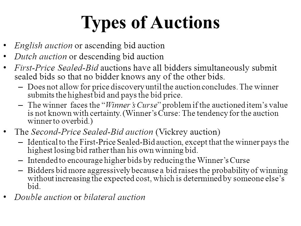Types of Auctions English auction or ascending bid auction Dutch auction or descending bid auction First-Price Sealed-Bid auctions have all bidders si