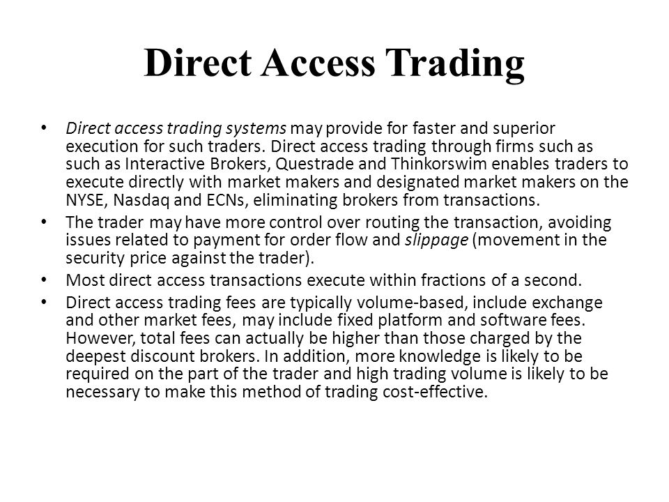Direct Access Trading Direct access trading systems may provide for faster and superior execution for such traders. Direct access trading through firm