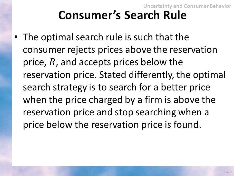 Consumer's Search Rule 12-12 Uncertainty and Consumer Behavior
