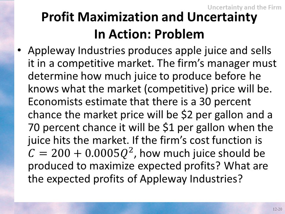 Profit Maximization and Uncertainty In Action: Problem 12-20 Uncertainty and the Firm