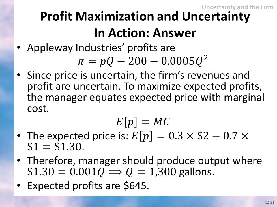 Profit Maximization and Uncertainty In Action: Answer 12-21 Uncertainty and the Firm