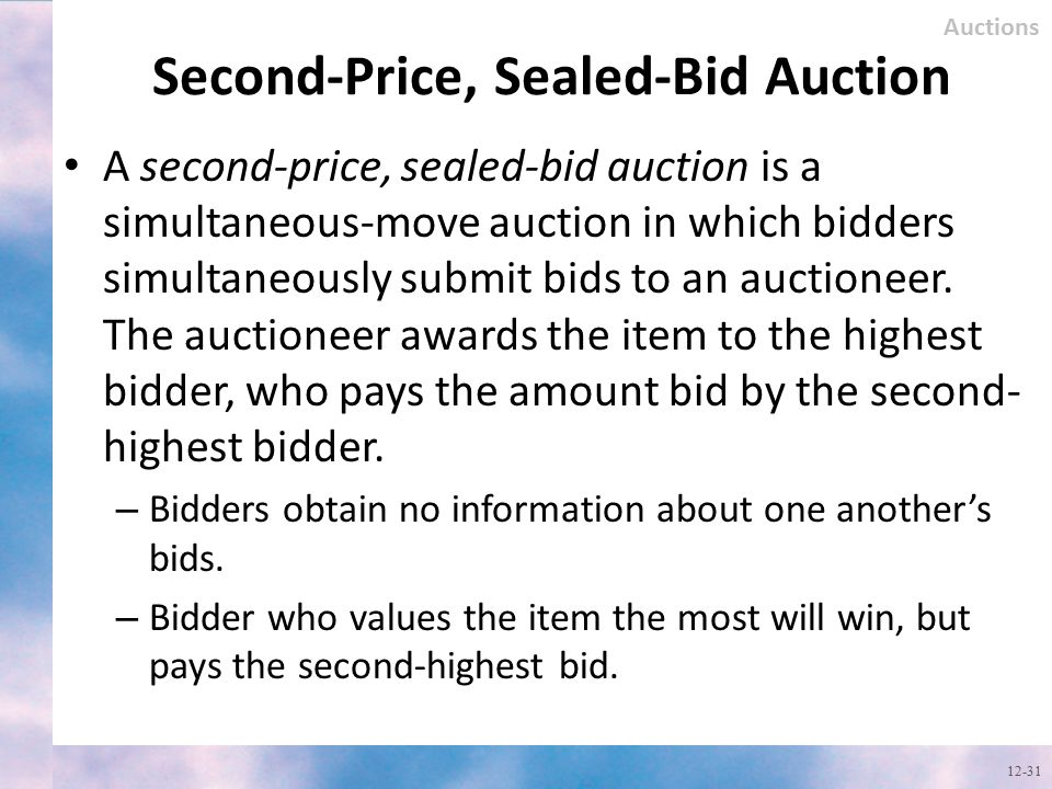 Second-Price, Sealed-Bid Auction A second-price, sealed-bid auction is a simultaneous-move auction in which bidders simultaneously submit bids to an a