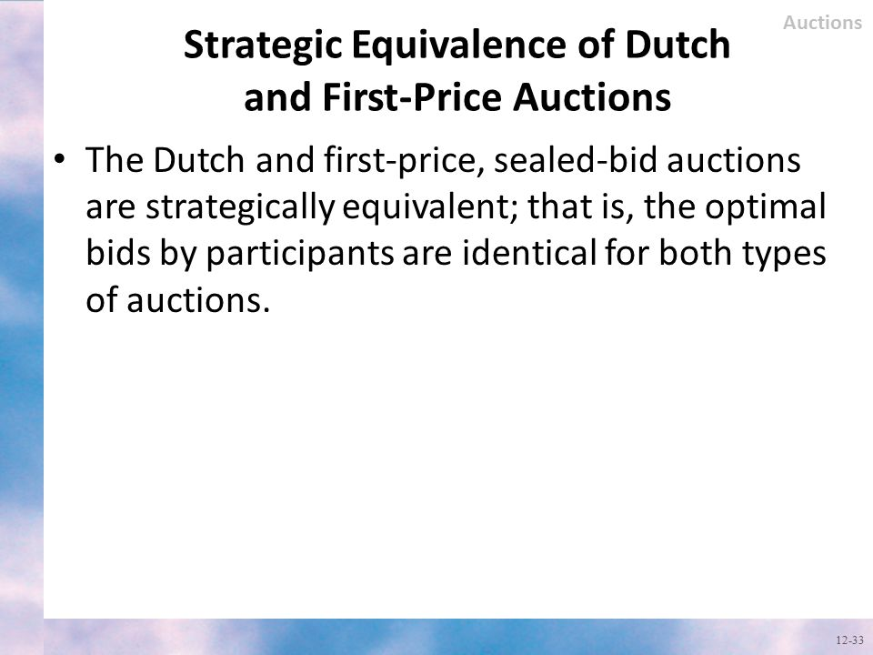 Strategic Equivalence of Dutch and First-Price Auctions The Dutch and first-price, sealed-bid auctions are strategically equivalent; that is, the opti