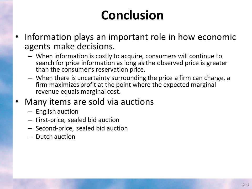 Conclusion Information plays an important role in how economic agents make decisions. – When information is costly to acquire, consumers will continue