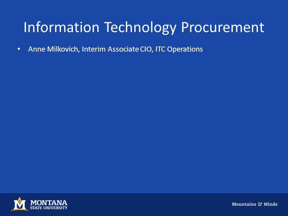 Information Technology Procurement Anne Milkovich, Interim Associate CIO, ITC Operations