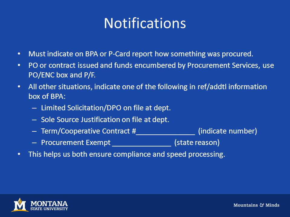 Notifications Must indicate on BPA or P-Card report how something was procured. PO or contract issued and funds encumbered by Procurement Services, us
