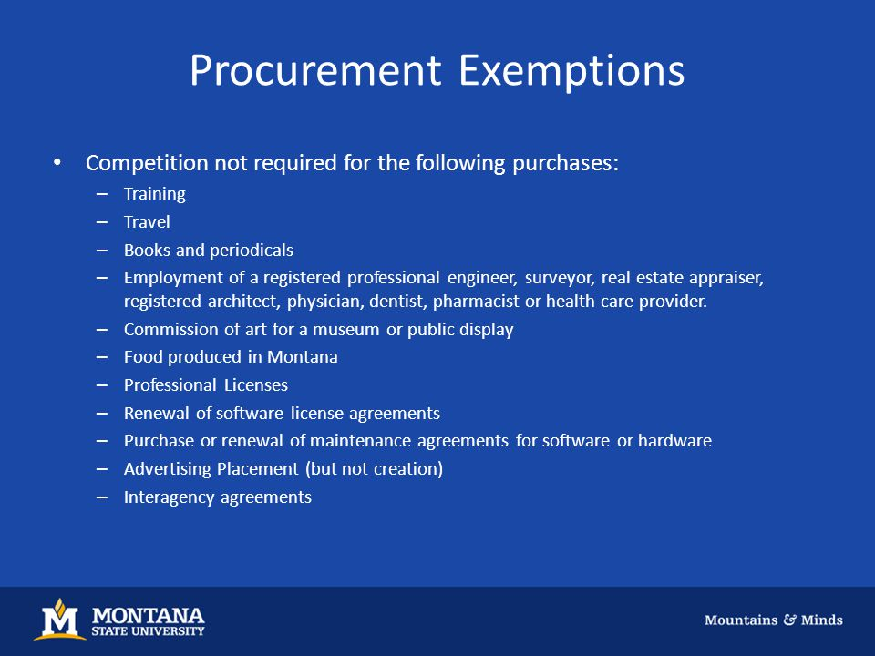 Procurement Exemptions Competition not required for the following purchases: – Training – Travel – Books and periodicals – Employment of a registered professional engineer, surveyor, real estate appraiser, registered architect, physician, dentist, pharmacist or health care provider.