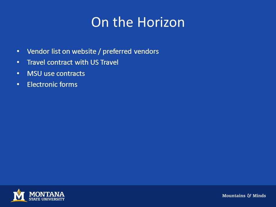 On the Horizon Vendor list on website / preferred vendors Travel contract with US Travel MSU use contracts Electronic forms