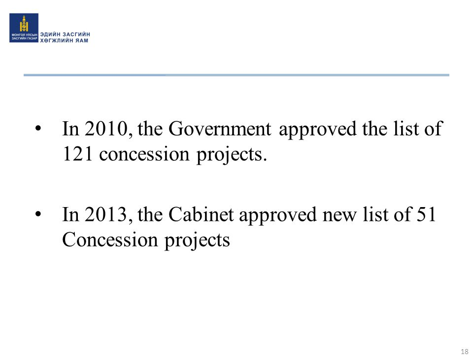 In 2010, the Government approved the list of 121 concession projects. In 2013, the Cabinet approved new list of 51 Concession projects 18