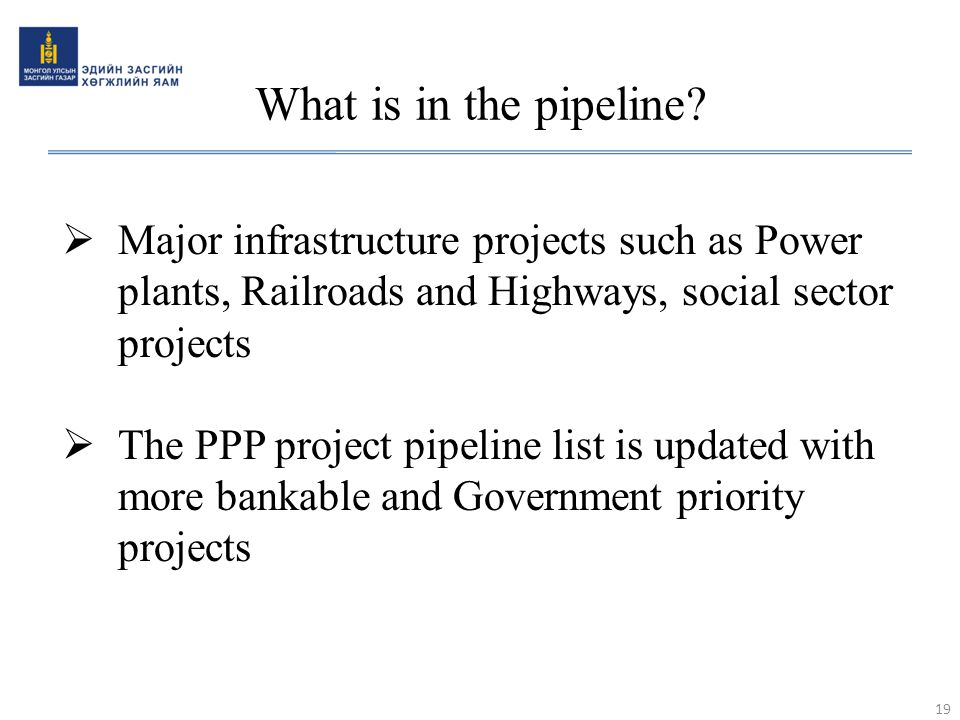 What is in the pipeline?  Major infrastructure projects such as Power plants, Railroads and Highways, social sector projects  The PPP project pipeli