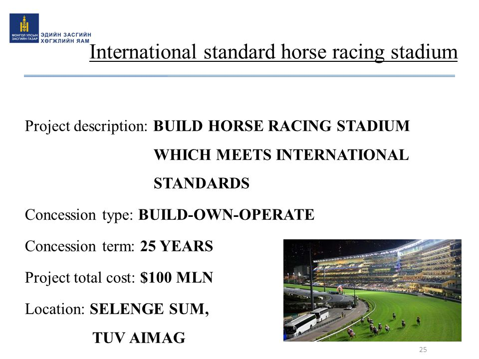 International standard horse racing stadium Project description: BUILD HORSE RACING STADIUM WHICH MEETS INTERNATIONAL STANDARDS Concession type: BUILD