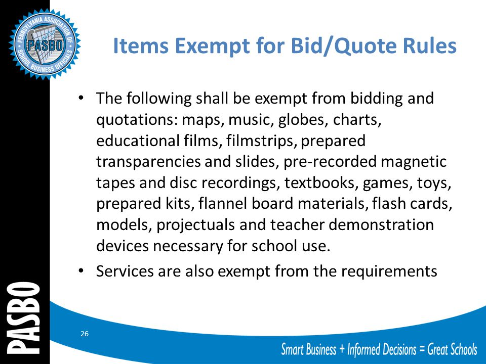 Items Exempt for Bid/Quote Rules The following shall be exempt from bidding and quotations: maps, music, globes, charts, educational films, filmstrips