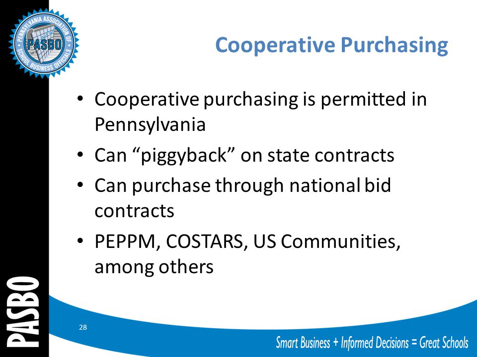 "Cooperative Purchasing Cooperative purchasing is permitted in Pennsylvania Can ""piggyback"" on state contracts Can purchase through national bid contra"