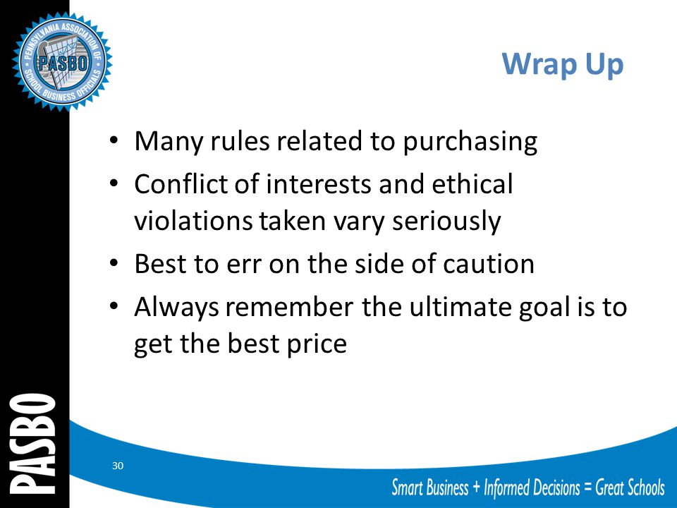 Wrap Up Many rules related to purchasing Conflict of interests and ethical violations taken vary seriously Best to err on the side of caution Always r
