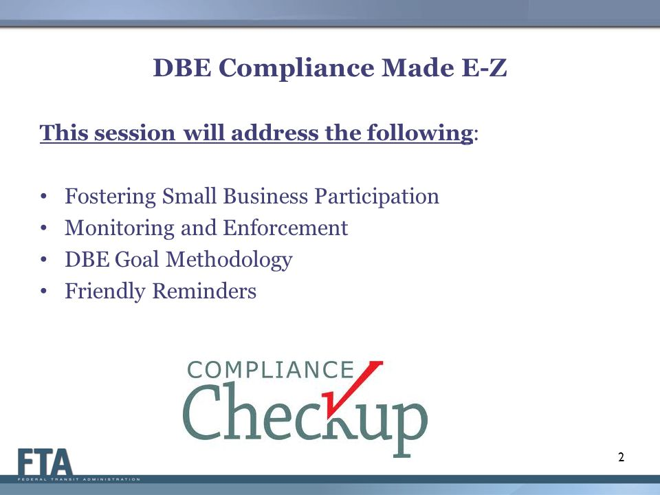 This session will address the following: Fostering Small Business Participation Monitoring and Enforcement DBE Goal Methodology Friendly Reminders 2