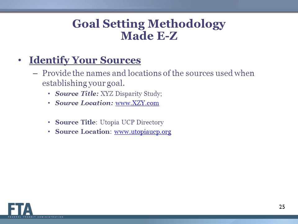 Goal Setting Methodology Made E-Z Identify Your Sources – Provide the names and locations of the sources used when establishing your goal.