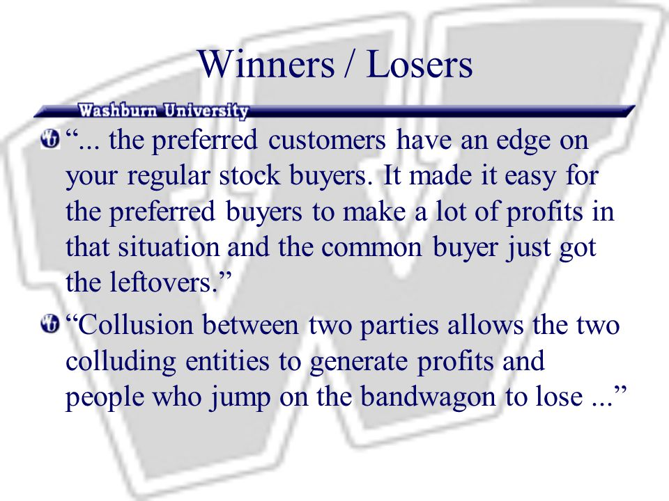 Winners / Losers ... the preferred customers have an edge on your regular stock buyers.
