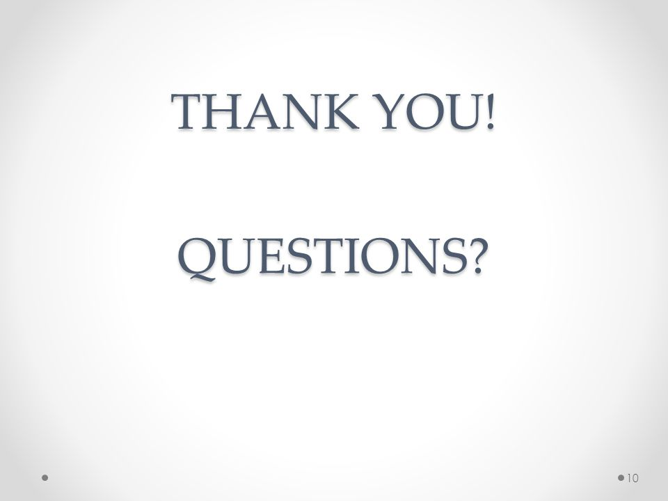 THANK YOU! QUESTIONS 10