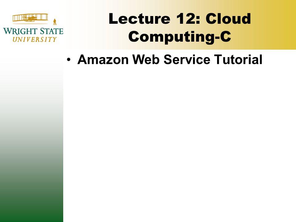 Lecture 12: Cloud Computing-C Amazon Web Service Tutorial
