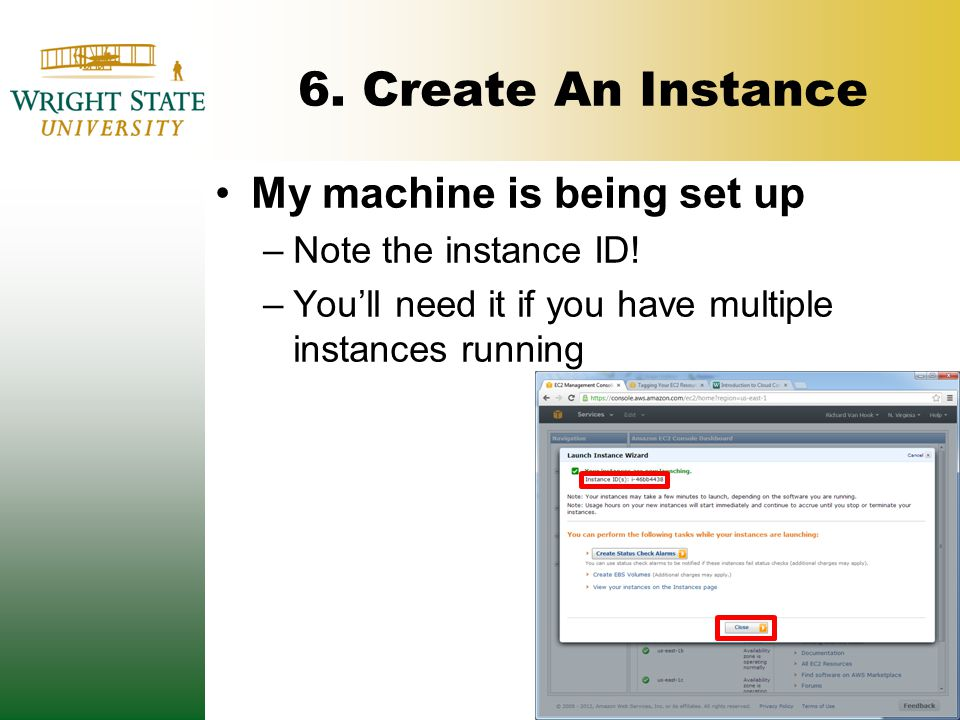 6. Create An Instance My machine is being set up –Note the instance ID.
