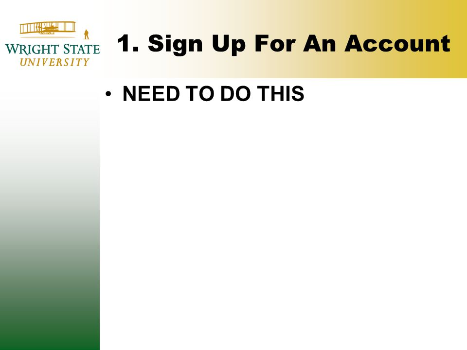 1. Sign Up For An Account NEED TO DO THIS