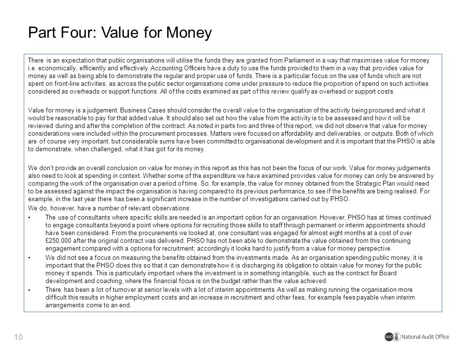 Part Four: Value for Money There is an expectation that public organisations will utilise the funds they are granted from Parliament in a way that max