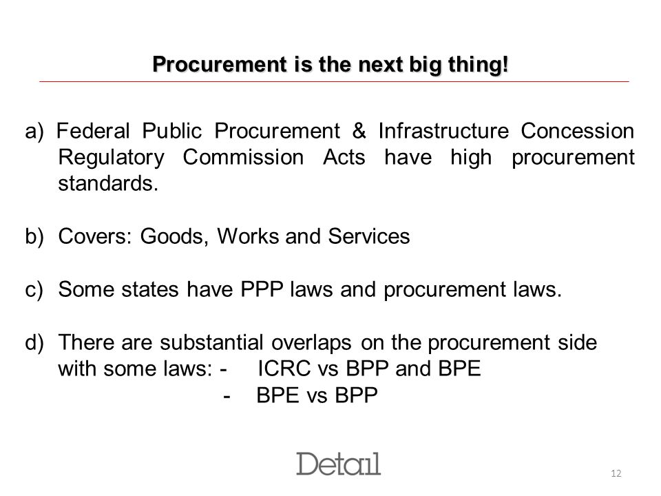 12 Procurement is the next big thing! a) Federal Public Procurement & Infrastructure Concession Regulatory Commission Acts have high procurement stand