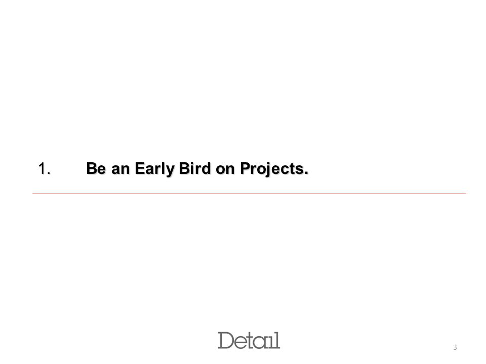 3 1. Be an Early Bird on Projects.