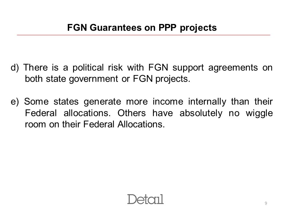 9 FGN Guarantees on PPP projects d) There is a political risk with FGN support agreements on both state government or FGN projects. e) Some states gen