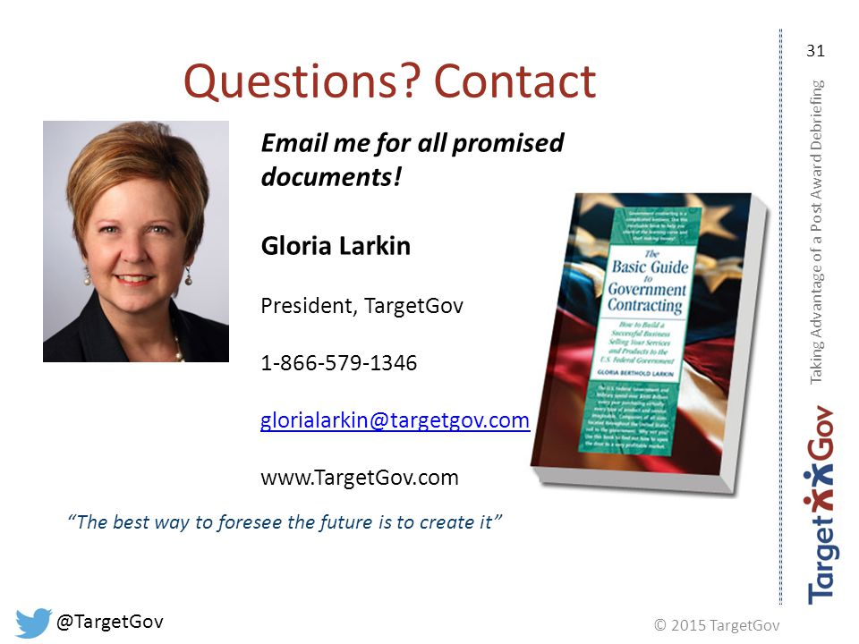 © 2015 TargetGov @TargetGov 31 Questions. Contact Email me for all promised documents.
