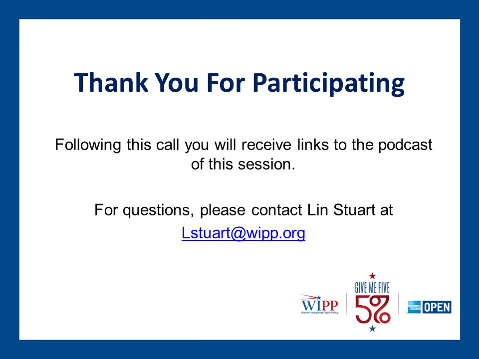 Thank You For Participating Following this call you will receive links to the podcast of this session.