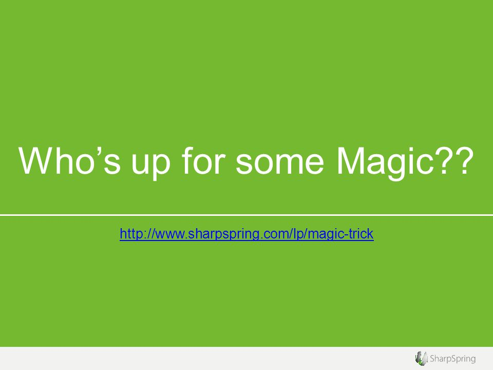 Who's up for some Magic http://www.sharpspring.com/lp/magic-trick