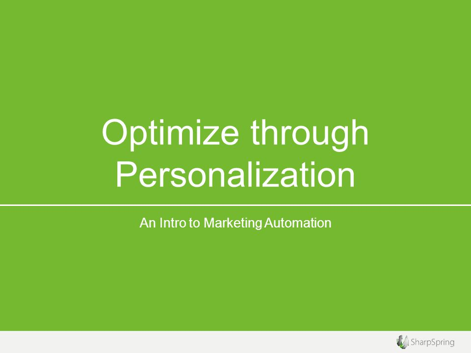 Optimize through Personalization An Intro to Marketing Automation