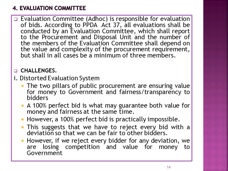  Evaluation Committee (Adhoc) is responsible for evaluation of bids. According to PPDA Act 37, all evaluations shall be conducted by an Evaluation Co