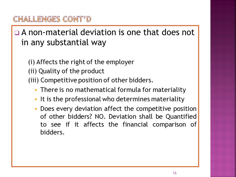  A non-material deviation is one that does not in any substantial way (i) Affects the right of the employer (ii) Quality of the product (iii) Competi