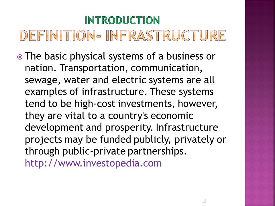  The basic physical systems of a business or nation. Transportation, communication, sewage, water and electric systems are all examples of infrastruc