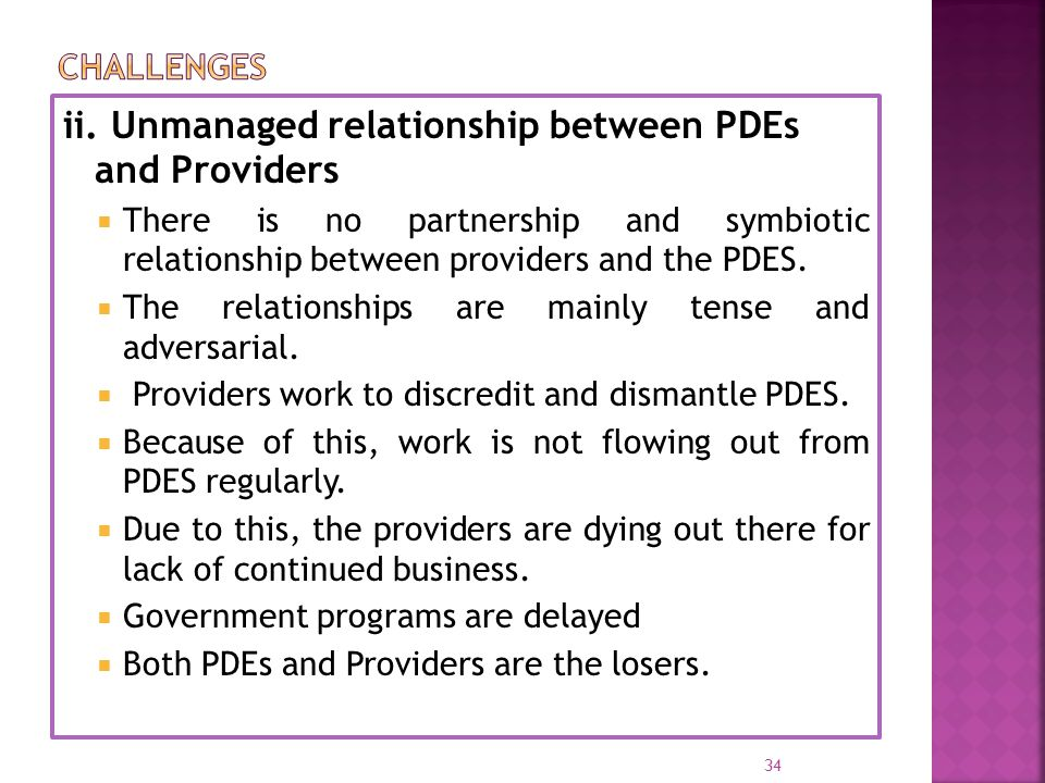 ii. Unmanaged relationship between PDEs and Providers  There is no partnership and symbiotic relationship between providers and the PDES.  The relat