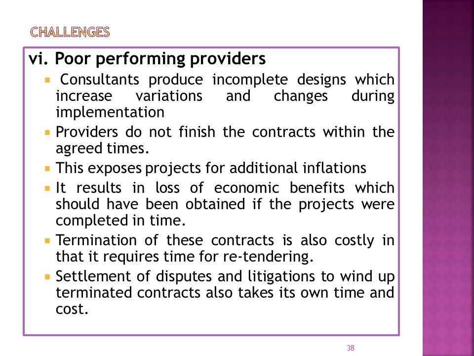 vi. Poor performing providers  Consultants produce incomplete designs which increase variations and changes during implementation  Providers do not